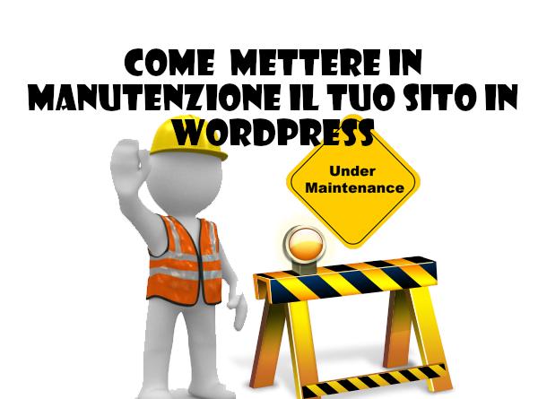 Come mettere in manutenzione il tuo sito in WordPress