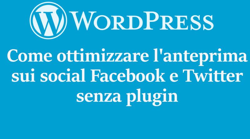 Come ottimizzare l'anteprima sui social Facebook e Twitter senza plugin con WordPress