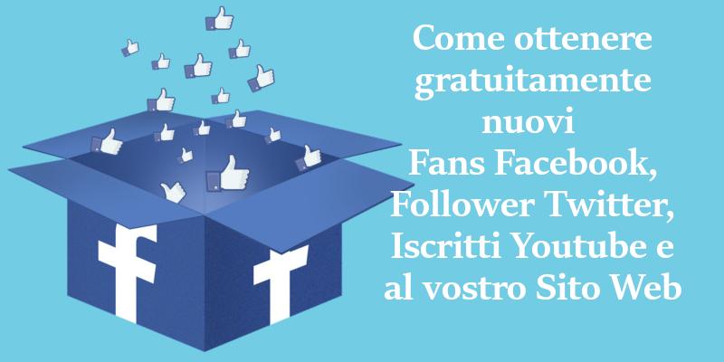 Come ottenere gratuitamente Nuovi Fans Facebook, Follower Twitter, Iscritti Youtube e al vostro Sito Web